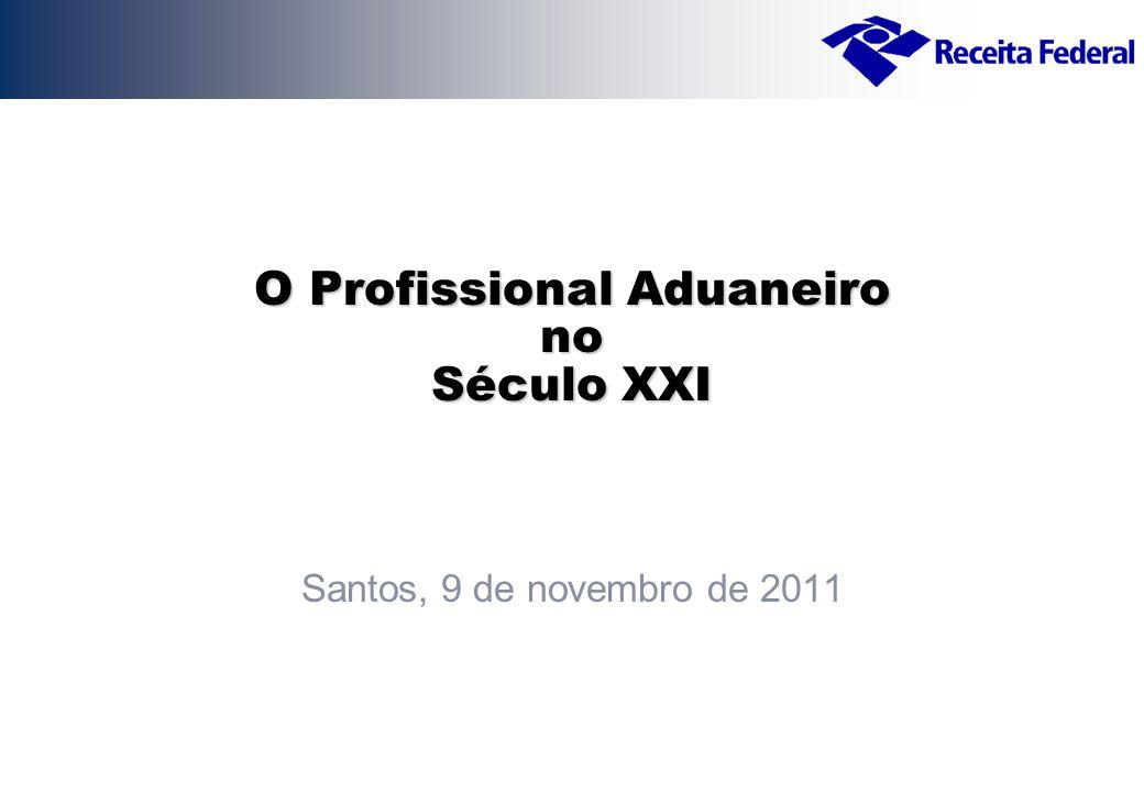 O Profissional Aduaneiro no Século XXI Santos, 9 de novembro de 2011