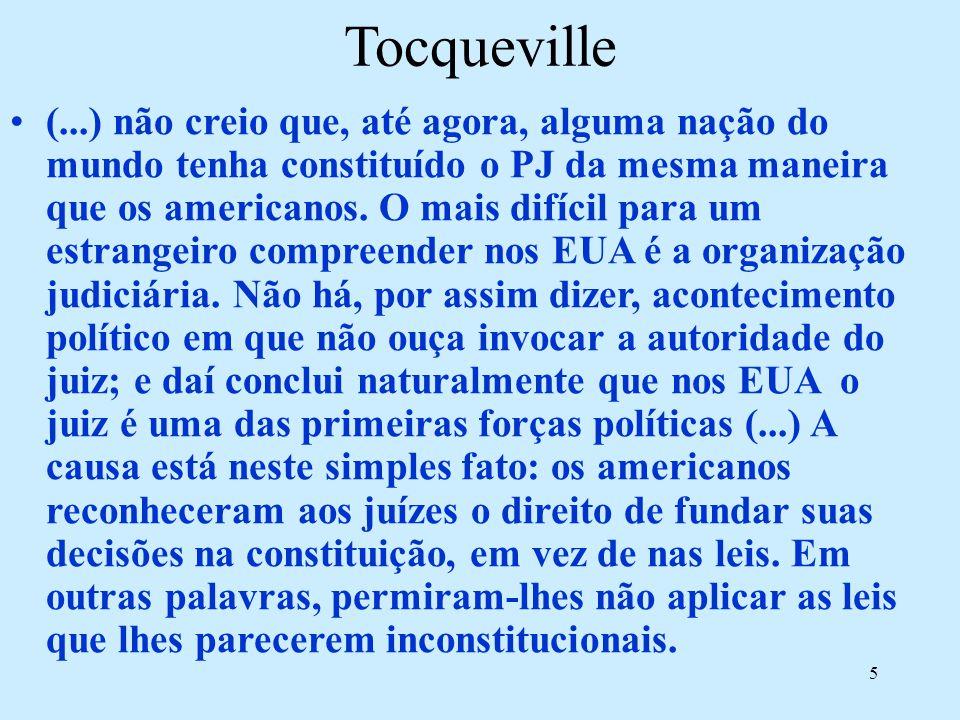 5 Tocqueville (...) não creio que, até agora, alguma nação do mundo tenha constituído o PJ da mesma maneira que os americanos. O mais difícil para um
