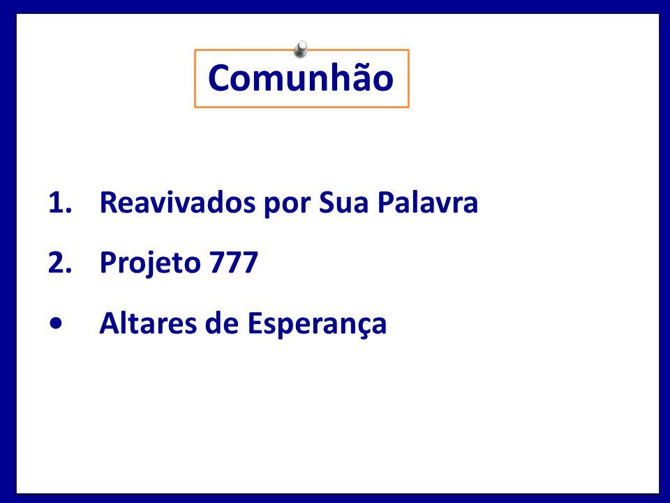 Comunhão 1.Reavivados por Sua Palavra 2.Projeto 777 Altares de Esperança