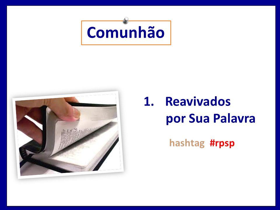 Comunhão 1.Reavivados por Sua Palavra hashtag #rpsp
