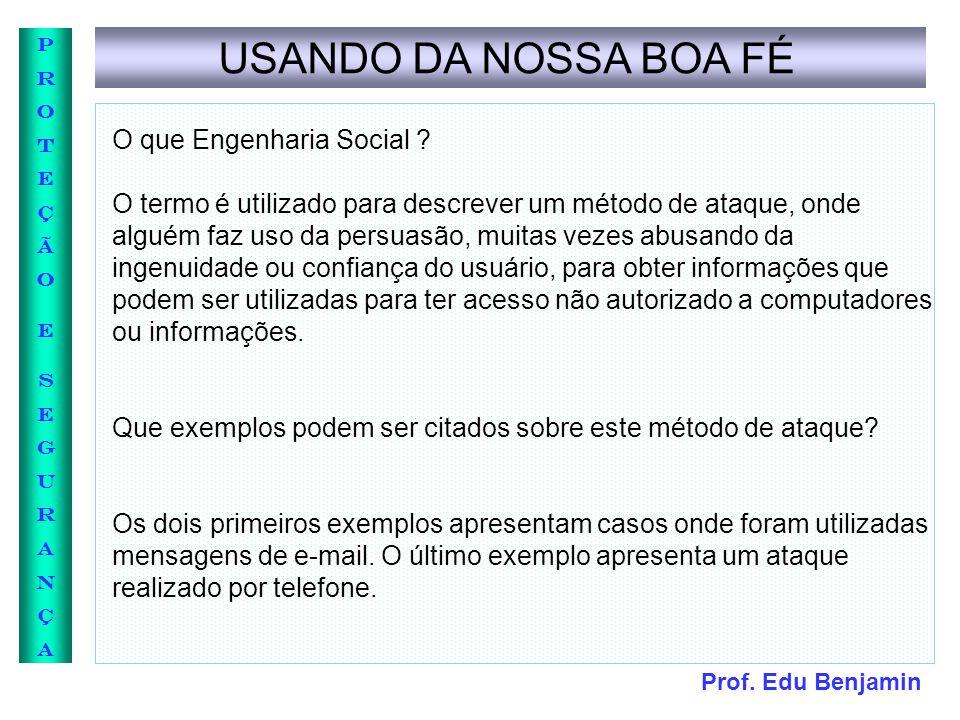 Prof. Edu Benjamin PROTEÇÃOESEGURANÇAPROTEÇÃOESEGURANÇA USANDO DA NOSSA BOA FÉ O que Engenharia Social ? O termo é utilizado para descrever um método