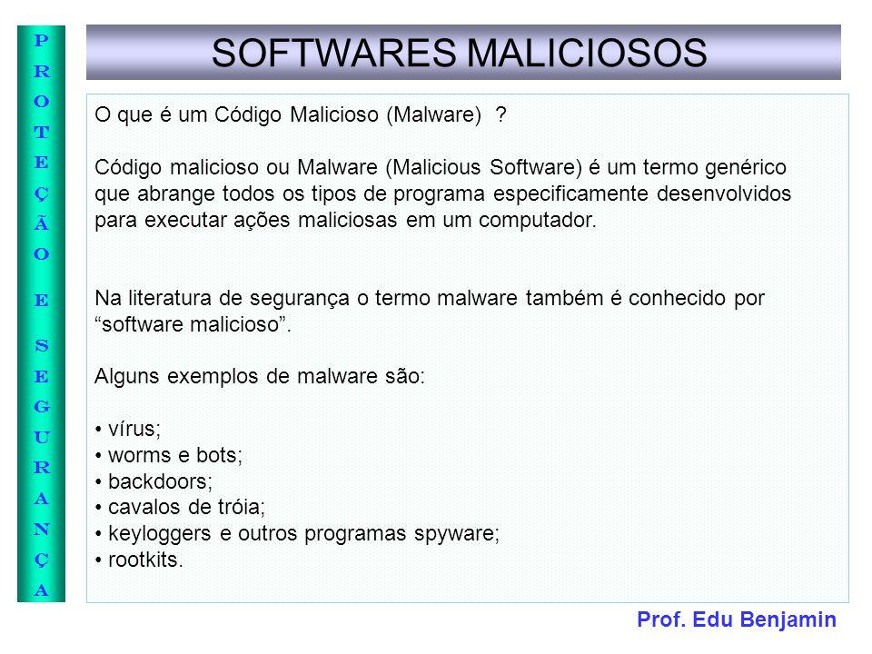 Prof. Edu Benjamin PROTEÇÃOESEGURANÇAPROTEÇÃOESEGURANÇA SOFTWARES MALICIOSOS O que é um Código Malicioso (Malware) ? Código malicioso ou Malware (Mali