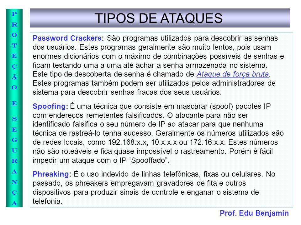 Prof. Edu Benjamin PROTEÇÃOESEGURANÇAPROTEÇÃOESEGURANÇA TIPOS DE ATAQUES Password Crackers: São programas utilizados para descobrir as senhas dos usuá