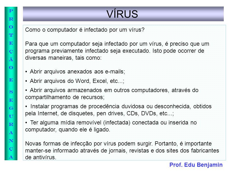 Prof. Edu Benjamin PROTEÇÃOESEGURANÇAPROTEÇÃOESEGURANÇA VÍRUS Como o computador é infectado por um vírus? Para que um computador seja infectado por um