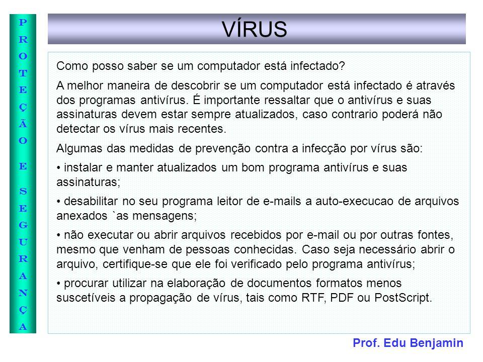 Prof. Edu Benjamin PROTEÇÃOESEGURANÇAPROTEÇÃOESEGURANÇA VÍRUS Como posso saber se um computador está infectado? A melhor maneira de descobrir se um co