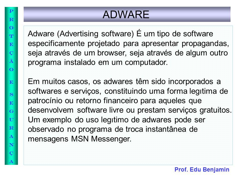 Prof. Edu Benjamin PROTEÇÃOESEGURANÇAPROTEÇÃOESEGURANÇA ADWARE Adware (Advertising software) É um tipo de software especificamente projetado para apre
