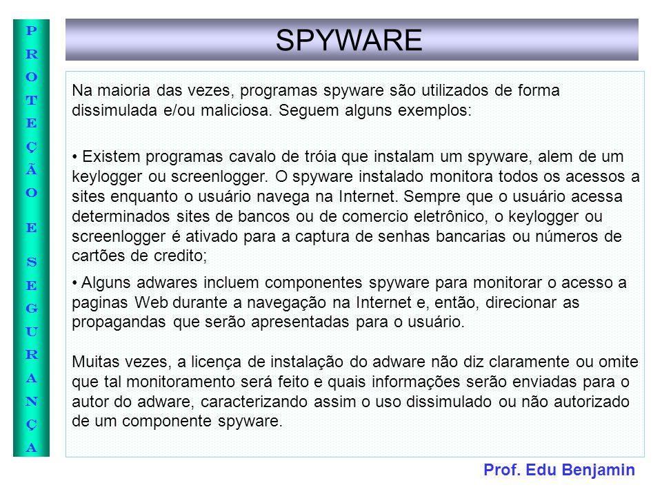 Prof. Edu Benjamin PROTEÇÃOESEGURANÇAPROTEÇÃOESEGURANÇA SPYWARE Na maioria das vezes, programas spyware são utilizados de forma dissimulada e/ou malic