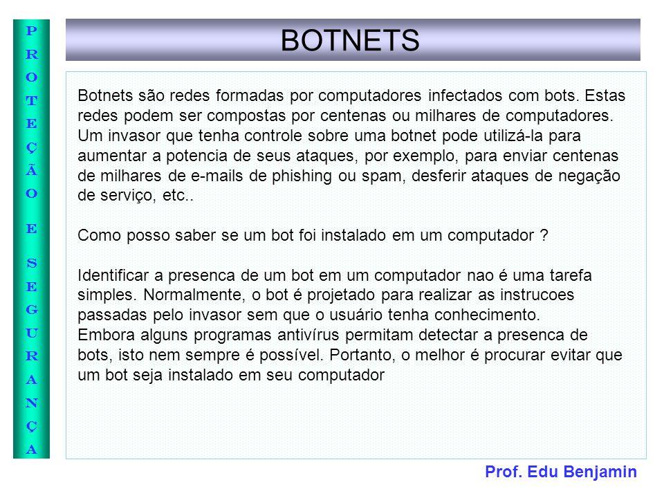 Prof. Edu Benjamin PROTEÇÃOESEGURANÇAPROTEÇÃOESEGURANÇA BOTNETS Botnets são redes formadas por computadores infectados com bots. Estas redes podem ser