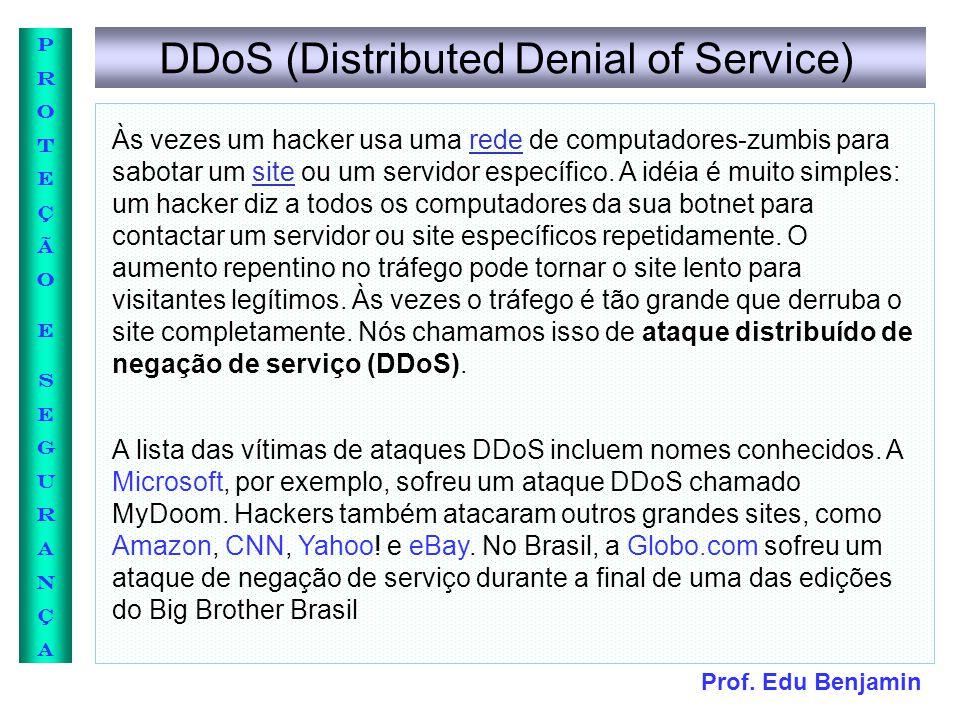Prof. Edu Benjamin PROTEÇÃOESEGURANÇAPROTEÇÃOESEGURANÇA DDoS (Distributed Denial of Service) Às vezes um hacker usa uma rede de computadores-zumbis pa
