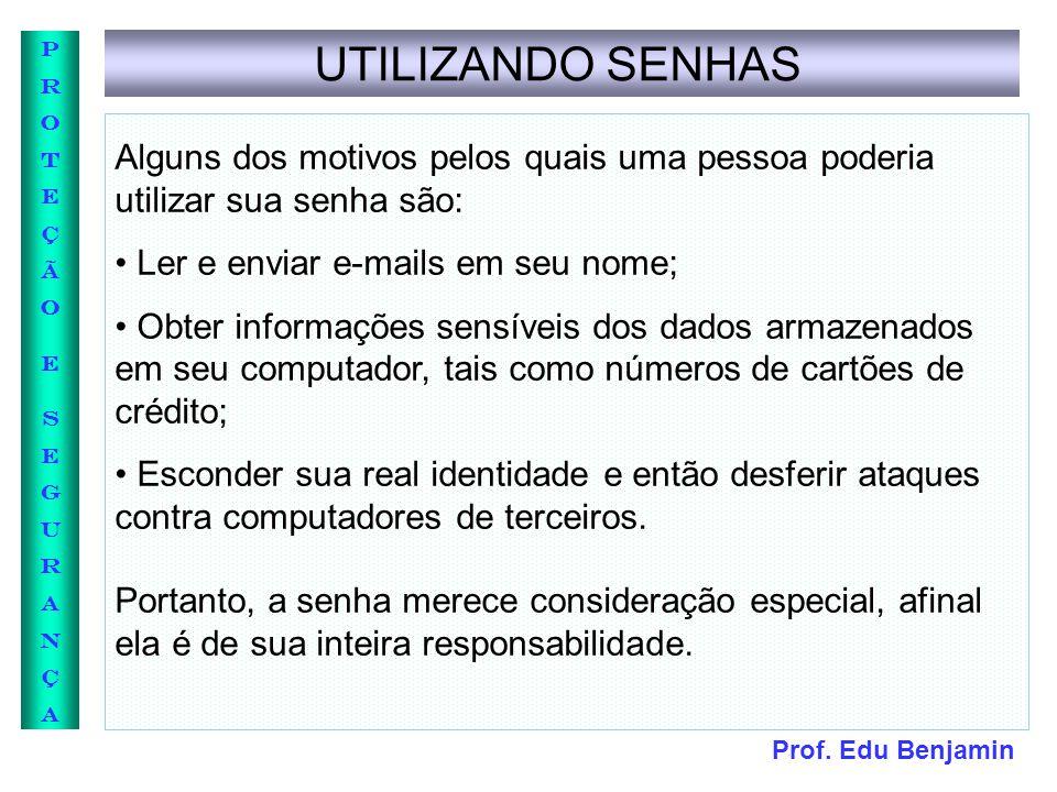 Prof. Edu Benjamin PROTEÇÃOESEGURANÇAPROTEÇÃOESEGURANÇA UTILIZANDO SENHAS Alguns dos motivos pelos quais uma pessoa poderia utilizar sua senha são: Le