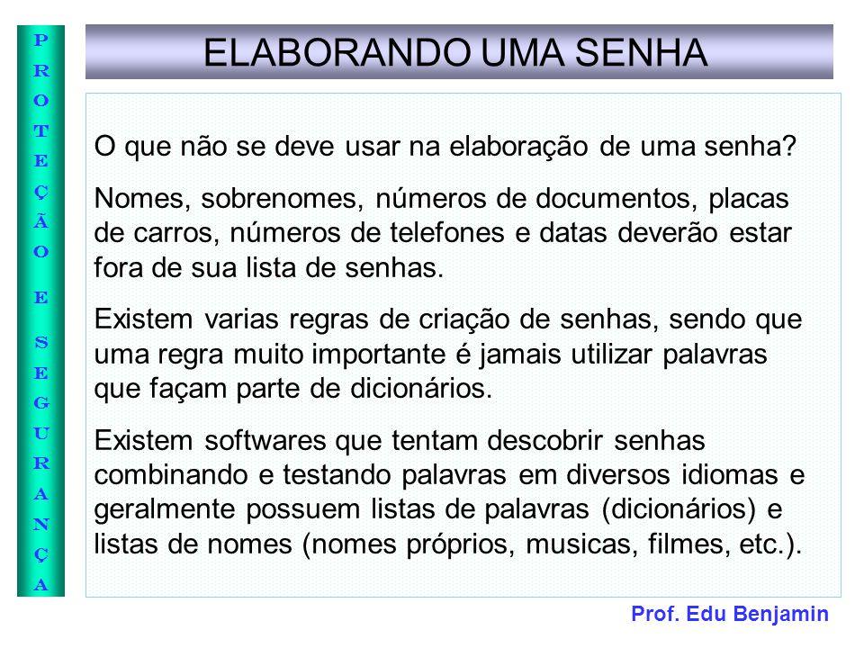 Prof. Edu Benjamin PROTEÇÃOESEGURANÇAPROTEÇÃOESEGURANÇA ELABORANDO UMA SENHA O que não se deve usar na elaboração de uma senha? Nomes, sobrenomes, núm