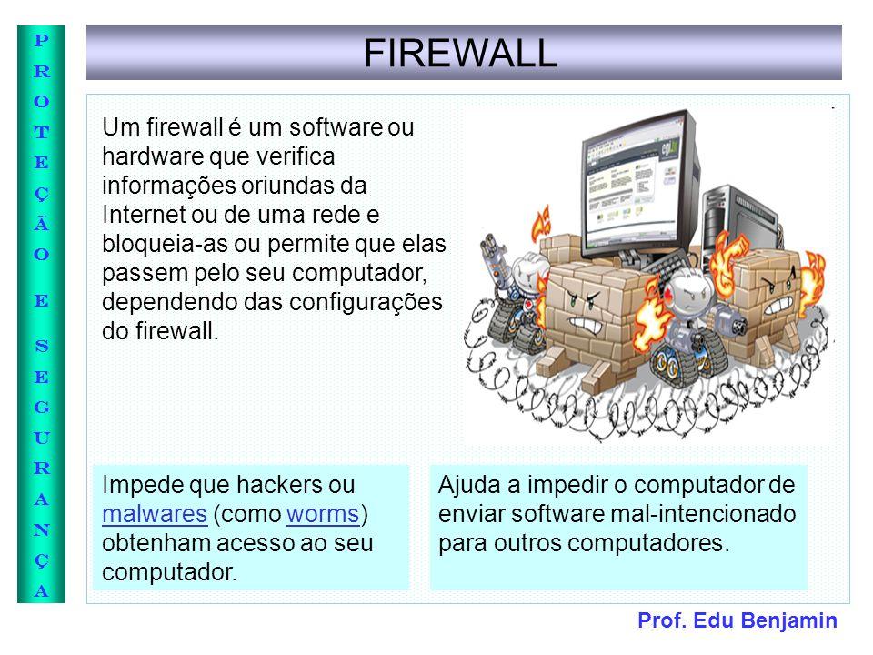 Prof. Edu Benjamin PROTEÇÃOESEGURANÇAPROTEÇÃOESEGURANÇA FIREWALL Um firewall é um software ou hardware que verifica informações oriundas da Internet o