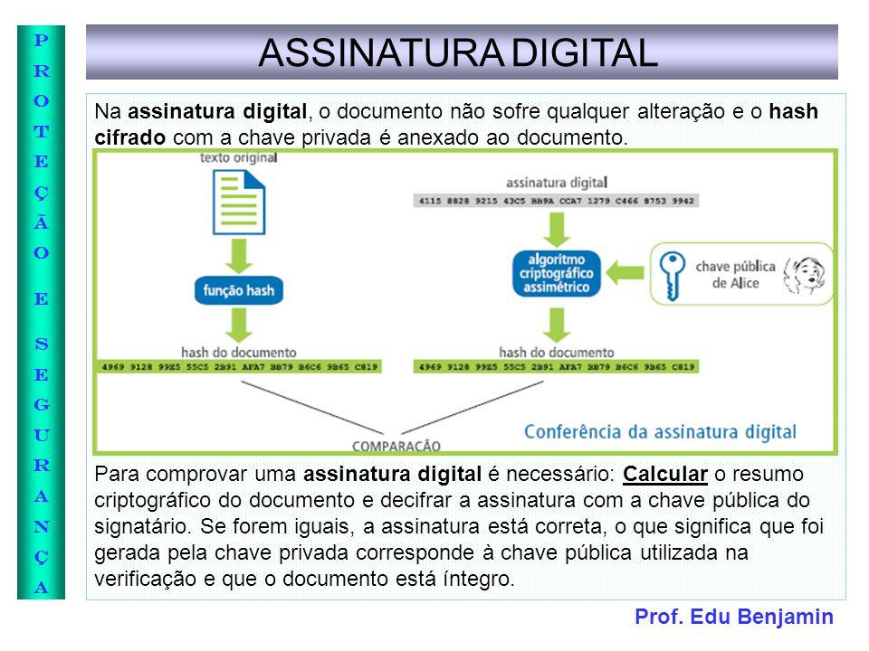 Prof. Edu Benjamin PROTEÇÃOESEGURANÇAPROTEÇÃOESEGURANÇA ASSINATURA DIGITAL Na assinatura digital, o documento não sofre qualquer alteração e o hash ci