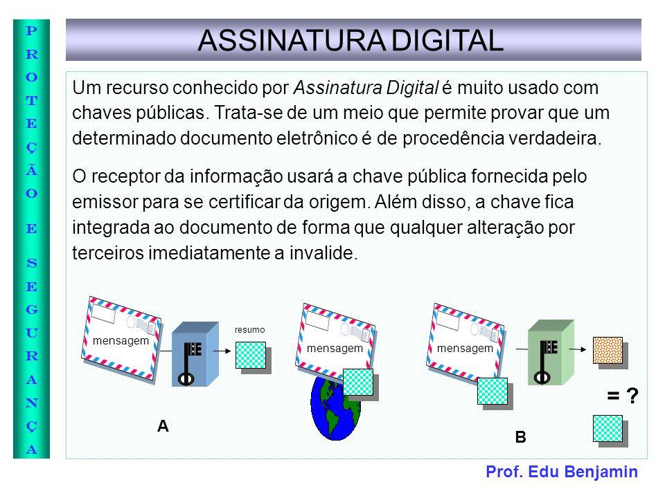 Prof. Edu Benjamin PROTEÇÃOESEGURANÇAPROTEÇÃOESEGURANÇA ASSINATURA DIGITAL Um recurso conhecido por Assinatura Digital é muito usado com chaves públic