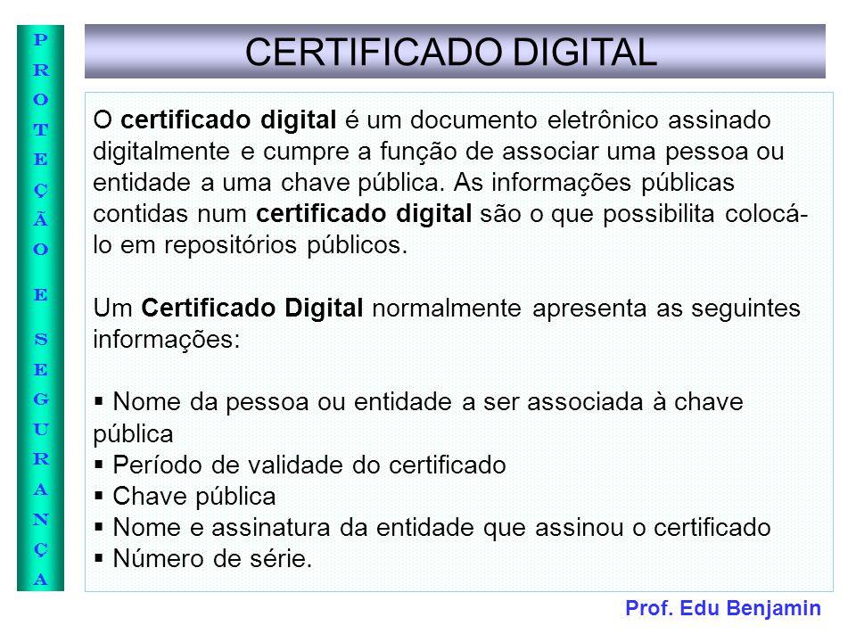 Prof. Edu Benjamin PROTEÇÃOESEGURANÇAPROTEÇÃOESEGURANÇA CERTIFICADO DIGITAL O certificado digital é um documento eletrônico assinado digitalmente e cu