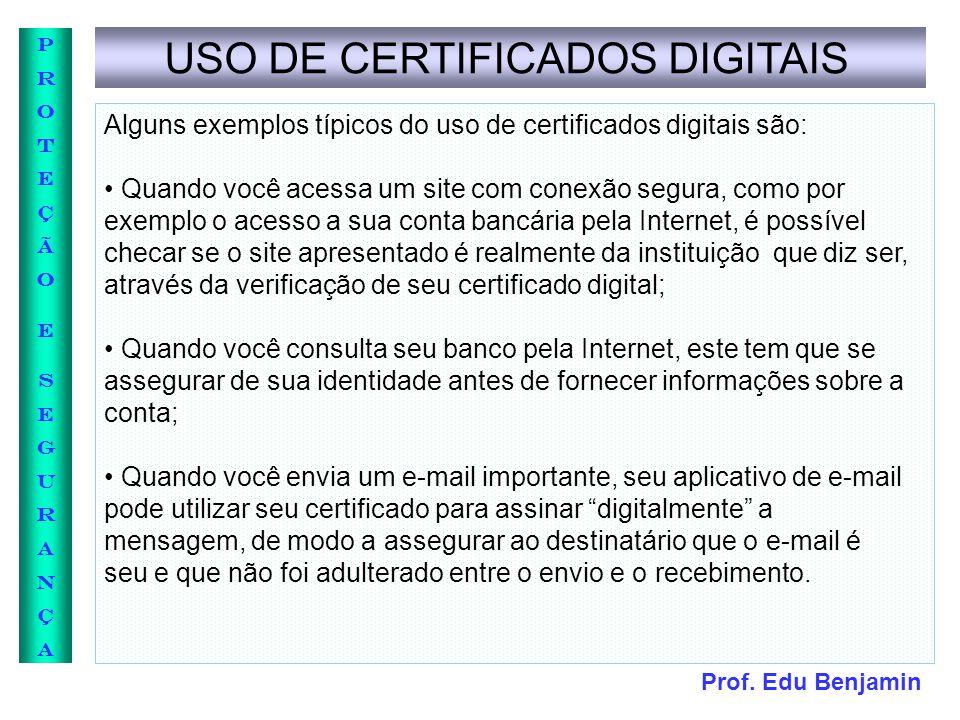 Prof. Edu Benjamin PROTEÇÃOESEGURANÇAPROTEÇÃOESEGURANÇA USO DE CERTIFICADOS DIGITAIS Alguns exemplos típicos do uso de certificados digitais são: Quan