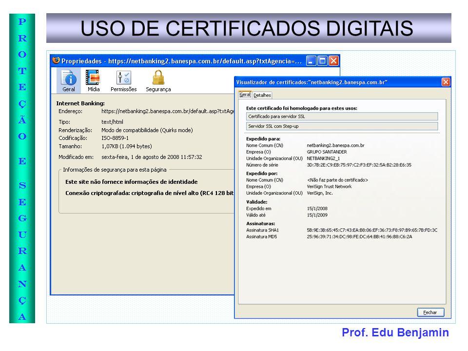 Prof. Edu Benjamin PROTEÇÃOESEGURANÇAPROTEÇÃOESEGURANÇA USO DE CERTIFICADOS DIGITAIS