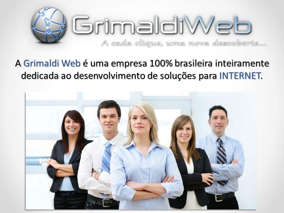 A Grimaldi Web é uma empresa 100% brasileira inteiramente dedicada ao desenvolvimento de soluções para INTERNET.
