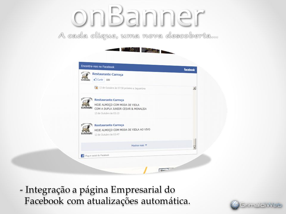 - Integração a página Empresarial do Facebook com atualizações automática. - Integração a página Empresarial do Facebook com atualizações automática.
