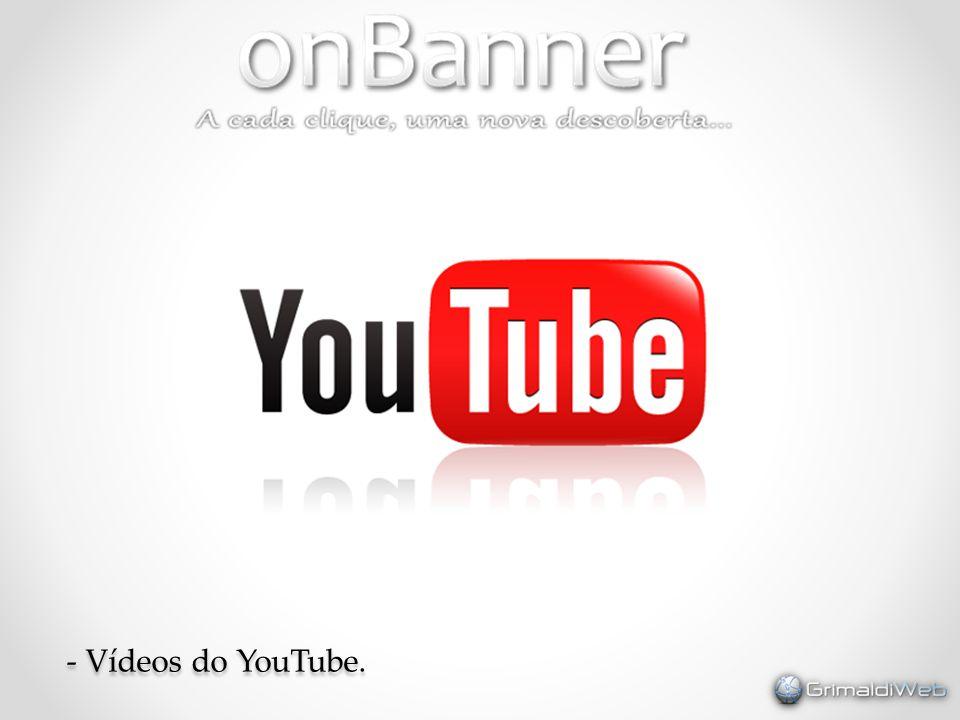 - Vídeos do YouTube.