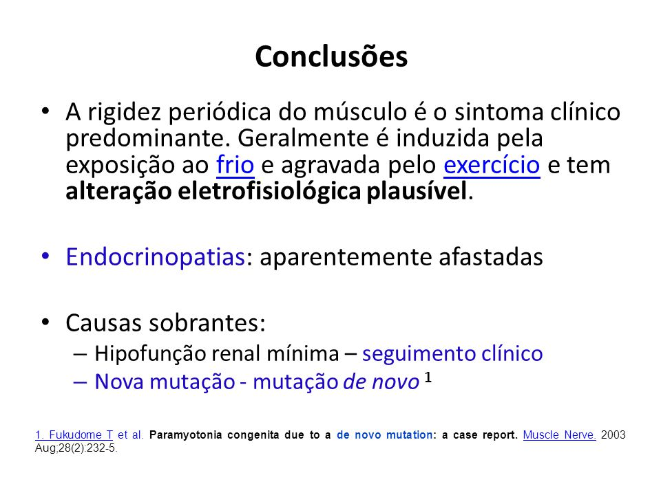 Conclusões A rigidez periódica do músculo é o sintoma clínico predominante. Geralmente é induzida pela exposição ao frio e agravada pelo exercício e t