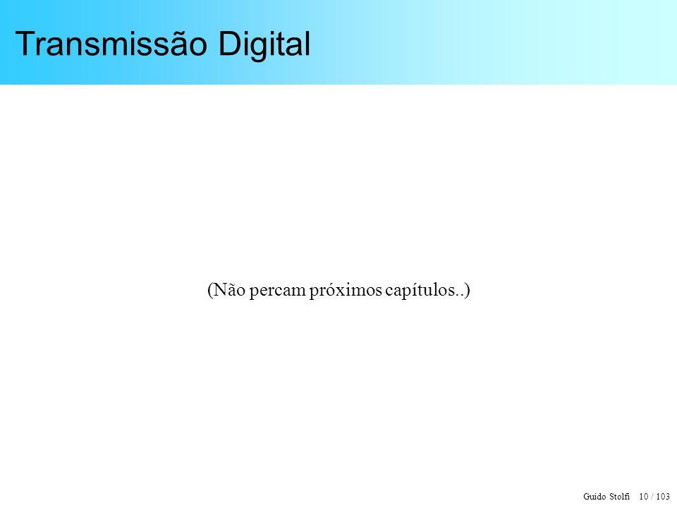 Guido Stolfi 10 / 103 Transmissão Digital (Não percam próximos capítulos..)