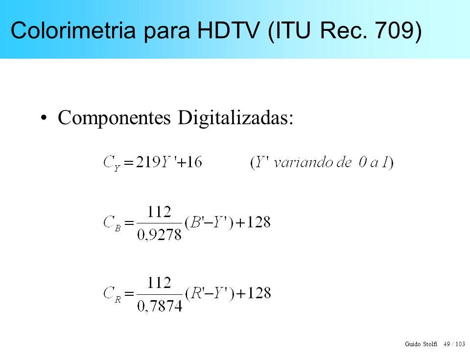 Guido Stolfi 49 / 103 Colorimetria para HDTV (ITU Rec. 709) Componentes Digitalizadas: