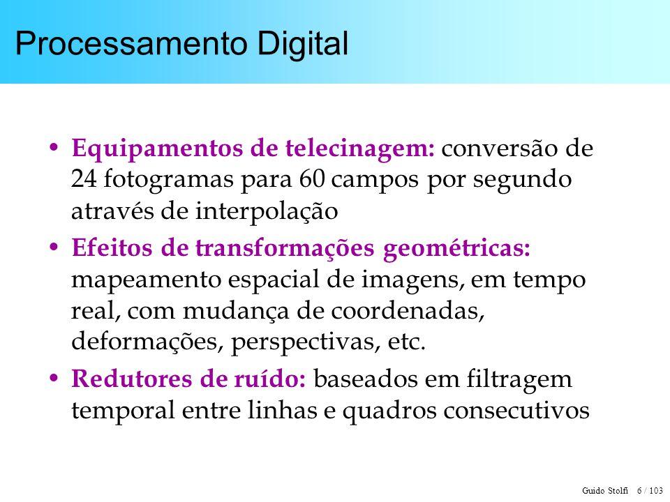 Guido Stolfi 6 / 103 Processamento Digital Equipamentos de telecinagem: conversão de 24 fotogramas para 60 campos por segundo através de interpolação