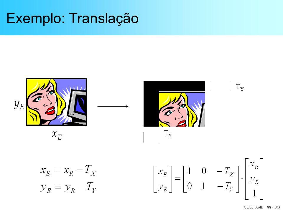 Guido Stolfi 88 / 103 Exemplo: Translação TYTY TXTX xExE yEyE