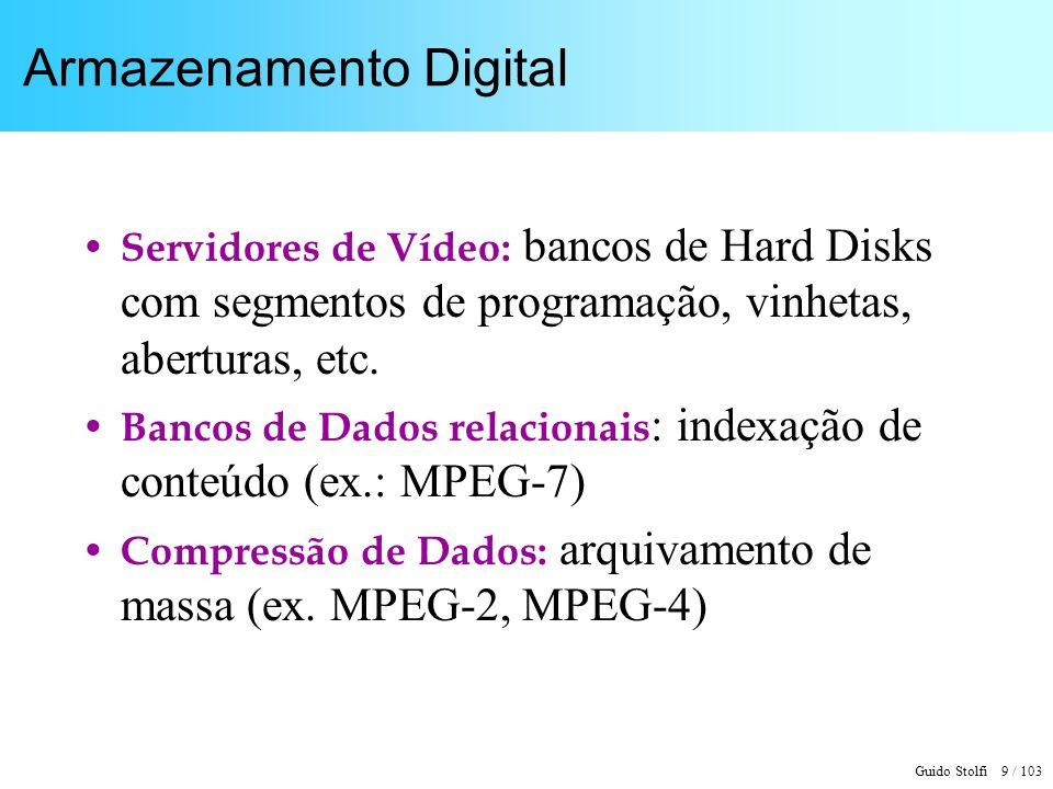 Guido Stolfi 9 / 103 Armazenamento Digital Servidores de Vídeo: bancos de Hard Disks com segmentos de programação, vinhetas, aberturas, etc. Bancos de