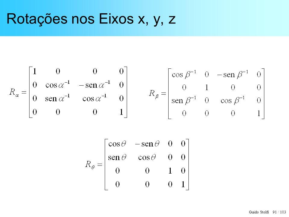 Guido Stolfi 91 / 103 Rotações nos Eixos x, y, z