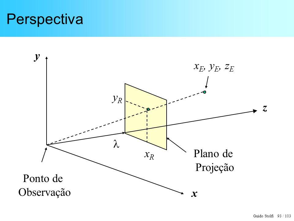 Guido Stolfi 93 / 103 Perspectiva x E, y E, z E z y x xRxR yRyR Plano de Projeção Ponto de Observação