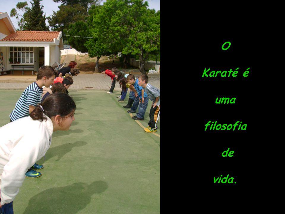O Karaté é uma filosofia de vida.