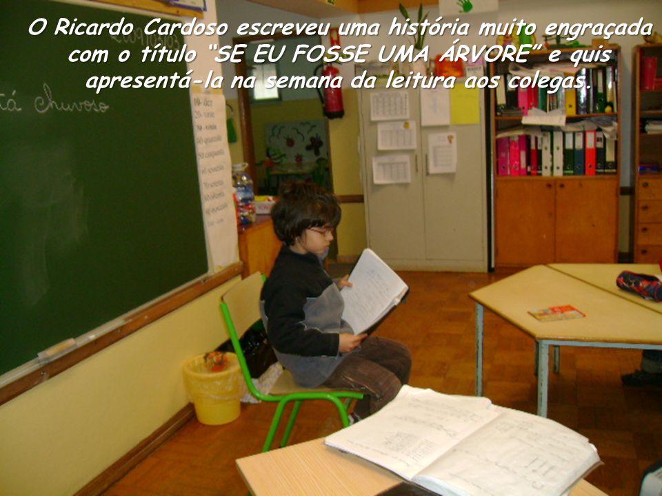 O Ricardo Cardoso escreveu uma história muito engraçada com o título SE EU FOSSE UMA ÁRVORE e quis apresentá-la na semana da leitura aos colegas.