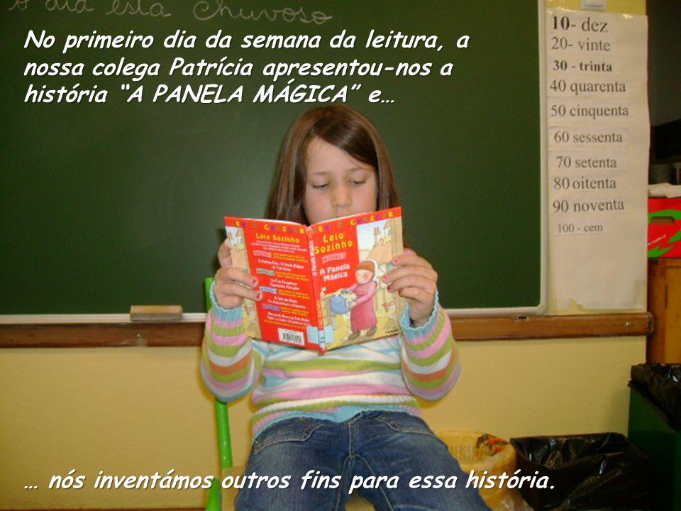 No primeiro dia da semana da leitura, a nossa colega Patrícia apresentou-nos a história A PANELA MÁGICA e… … nós inventámos outros fins para essa história.