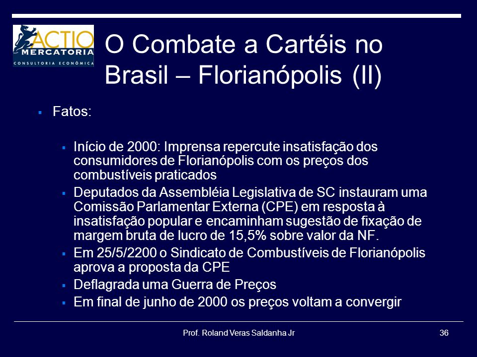 Prof. Roland Veras Saldanha Jr36 O Combate a Cartéis no Brasil – Florianópolis (II) Fatos: Início de 2000: Imprensa repercute insatisfação dos consumi