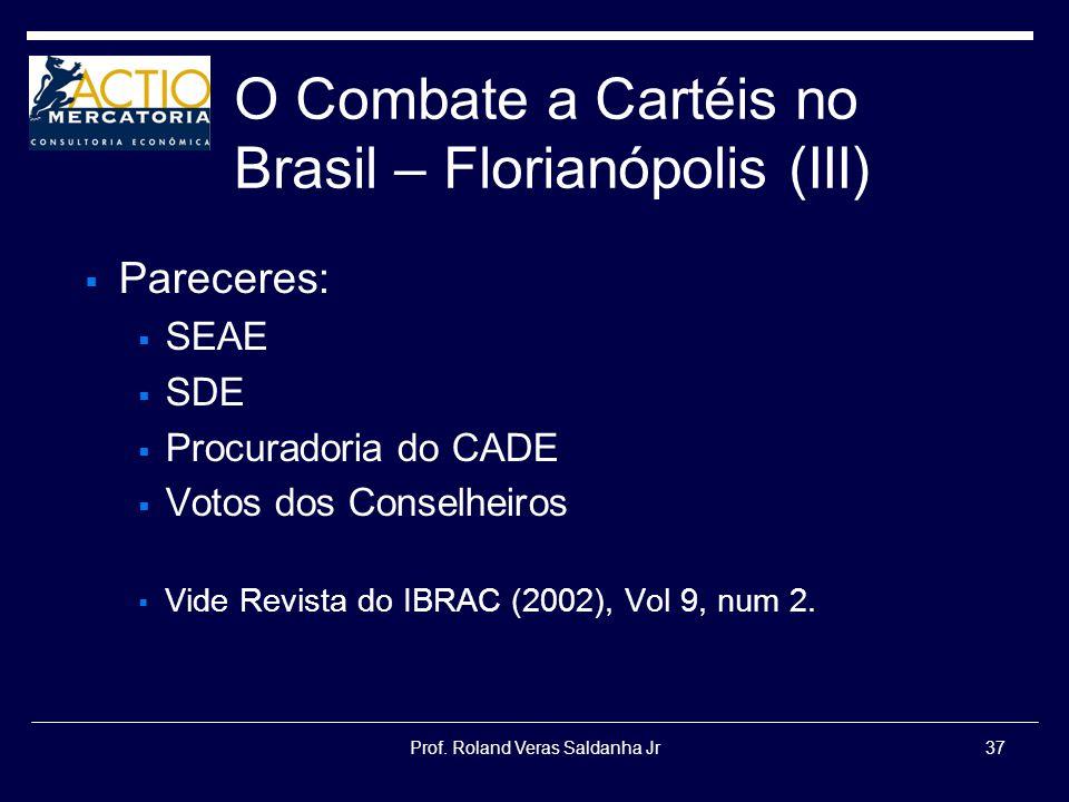 Prof. Roland Veras Saldanha Jr37 O Combate a Cartéis no Brasil – Florianópolis (III) Pareceres: SEAE SDE Procuradoria do CADE Votos dos Conselheiros V