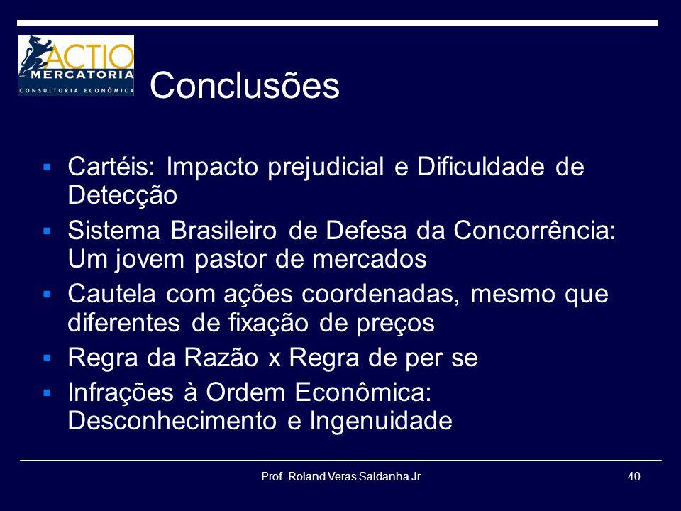 Prof. Roland Veras Saldanha Jr40 Conclusões Cartéis: Impacto prejudicial e Dificuldade de Detecção Sistema Brasileiro de Defesa da Concorrência: Um jo