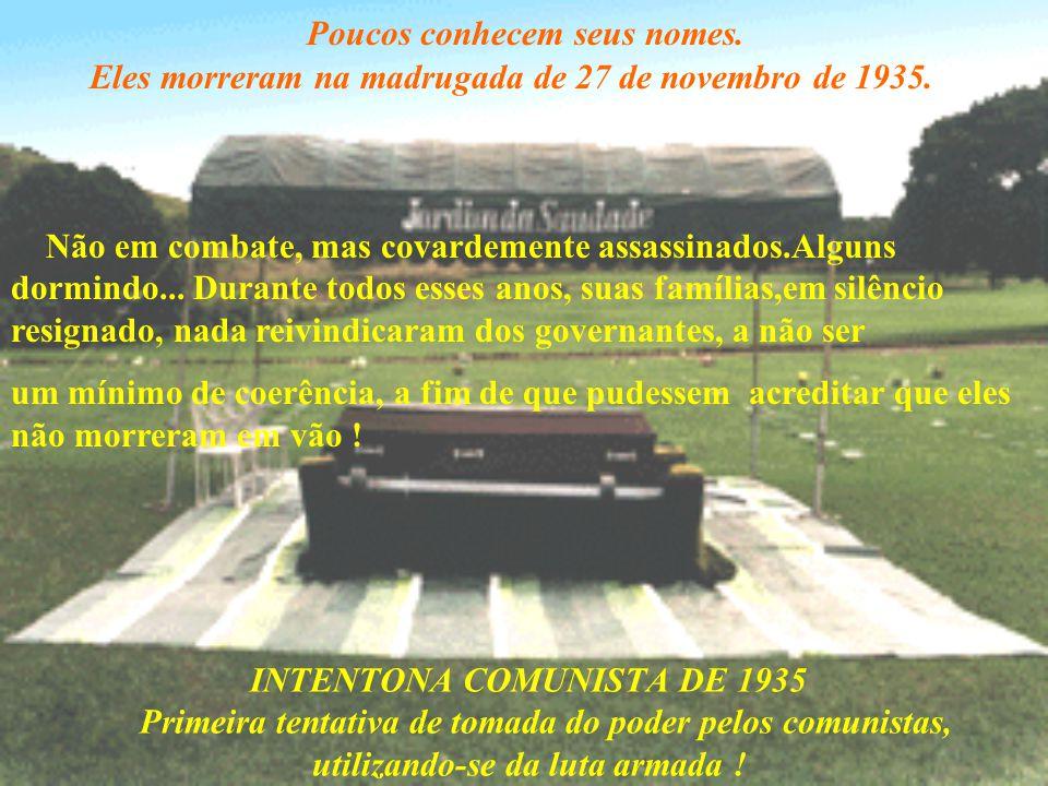 INTENTONA COMUNISTA DE 1935 Primeira tentativa de tomada do poder pelos comunistas, utilizando-se da luta armada .