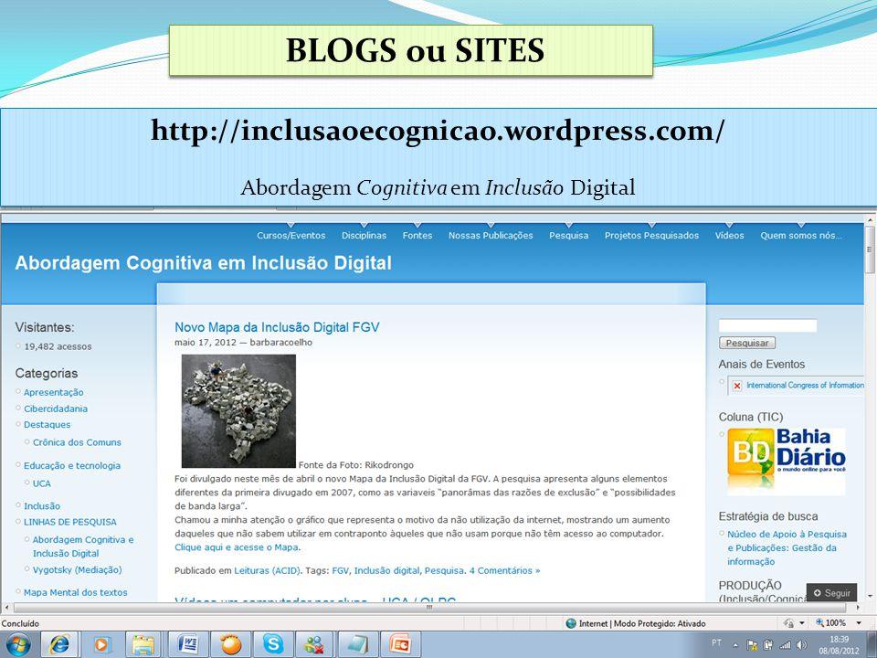 BLOGS ou SITES http://inclusaoecognicao.wordpress.com/ Abordagem Cognitiva em Inclusão Digital http://inclusaoecognicao.wordpress.com/ Abordagem Cogni