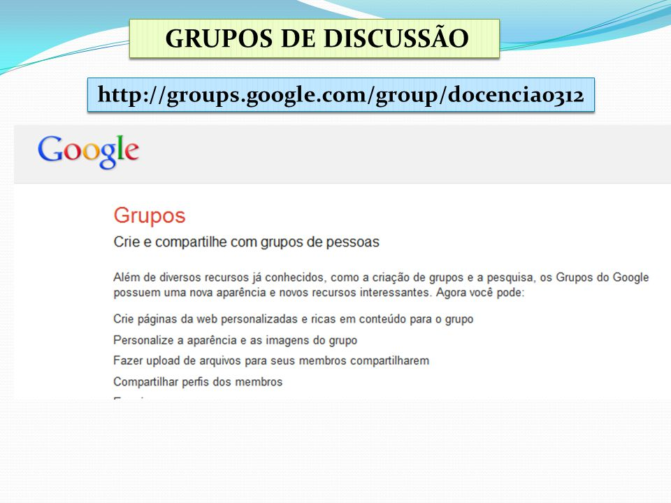 GRUPOS DE DISCUSSÃO http://groups.google.com/group/docencia0312