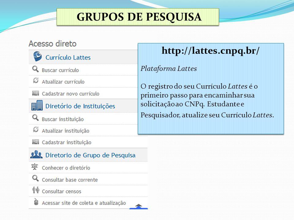 GRUPOS DE PESQUISA http://lattes.cnpq.br/ Plataforma Lattes O registro do seu Currículo Lattes é o primeiro passo para encaminhar sua solicitação ao C
