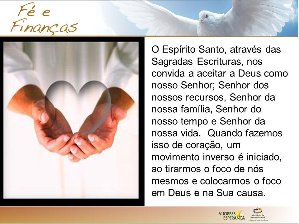 O Espírito Santo, através das Sagradas Escrituras, nos convida a aceitar a Deus como nosso Senhor; Senhor dos nossos recursos, Senhor da nossa família