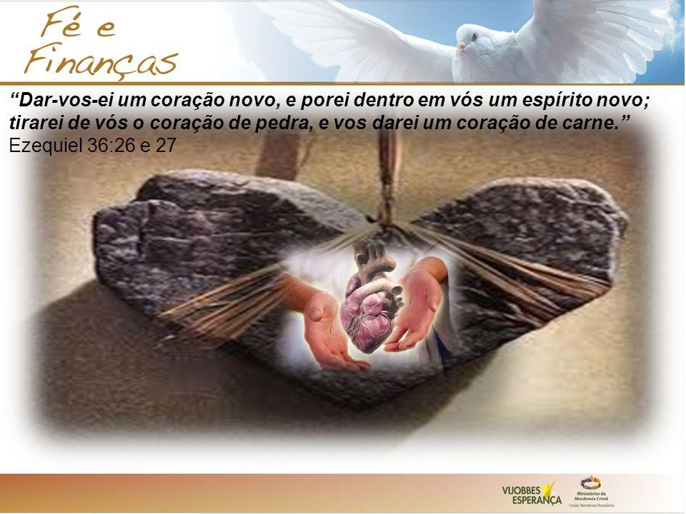 Dar-vos-ei um coração novo, e porei dentro em vós um espírito novo; tirarei de vós o coração de pedra, e vos darei um coração de carne. Ezequiel 36:26