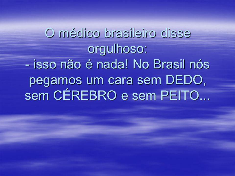 O médico brasileiro disse orgulhoso: - isso não é nada.