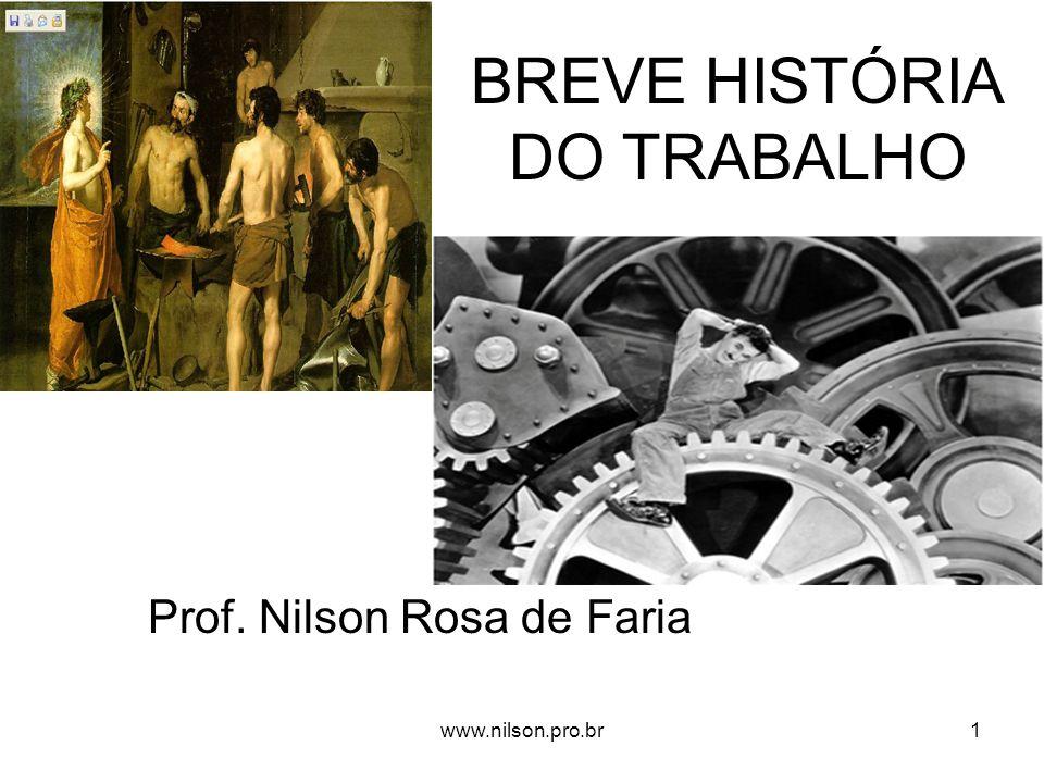 BREVE HISTÓRIA DO TRABALHO Prof. Nilson Rosa de Faria 1www.nilson.pro.br