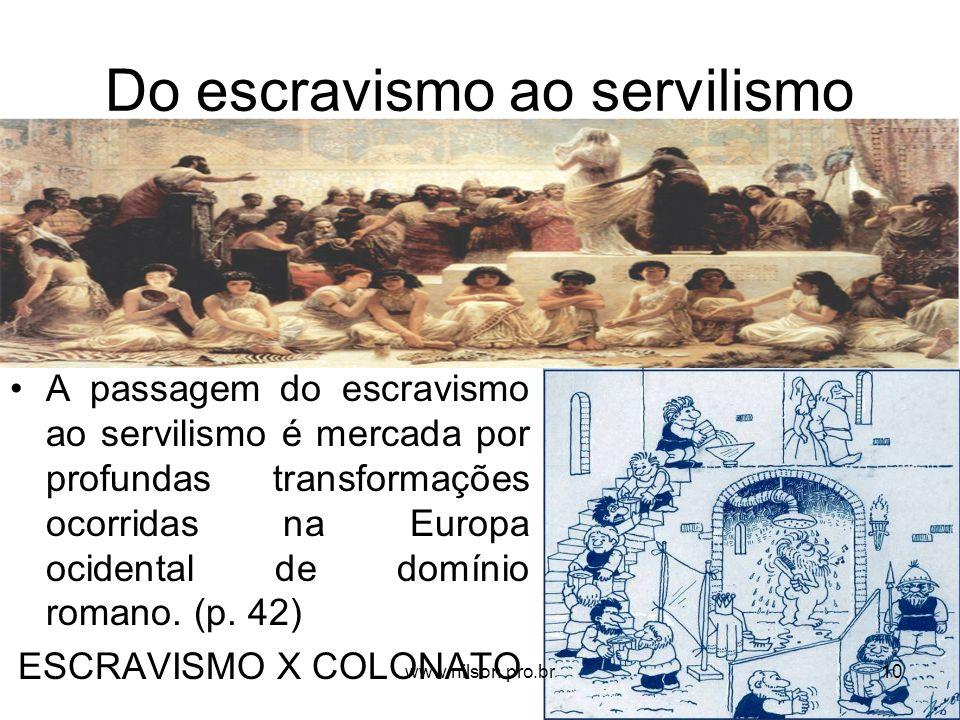 Do escravismo ao servilismo A passagem do escravismo ao servilismo é mercada por profundas transformações ocorridas na Europa ocidental de domínio rom