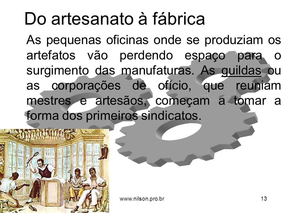 Do artesanato à fábrica As pequenas oficinas onde se produziam os artefatos vão perdendo espaço para o surgimento das manufaturas. As guildas ou as co