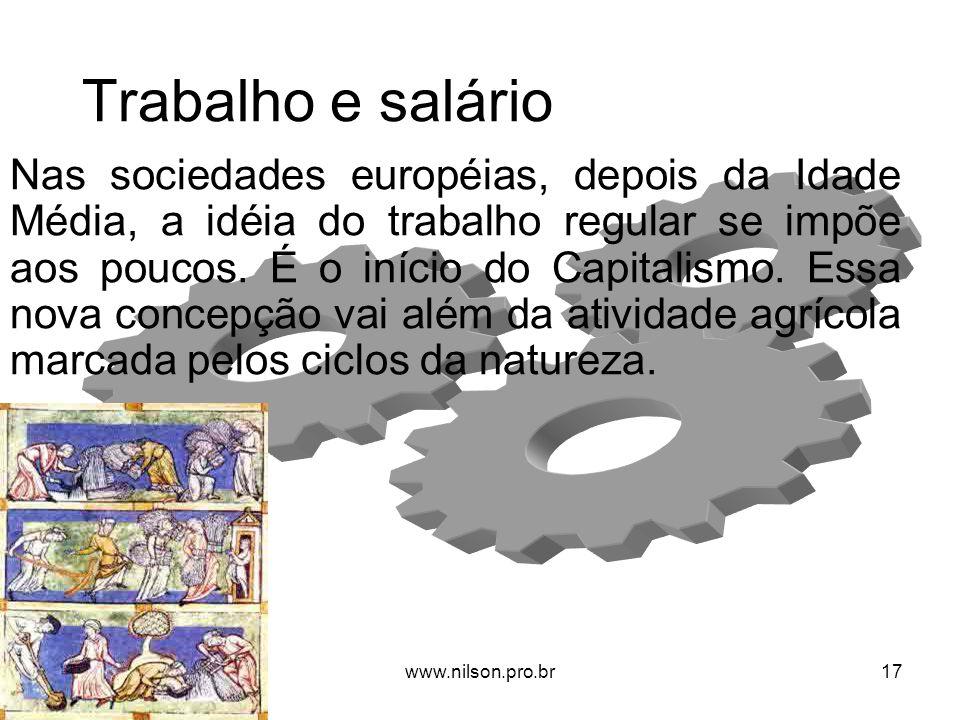 Trabalho e salário Nas sociedades européias, depois da Idade Média, a idéia do trabalho regular se impõe aos poucos. É o início do Capitalismo. Essa n