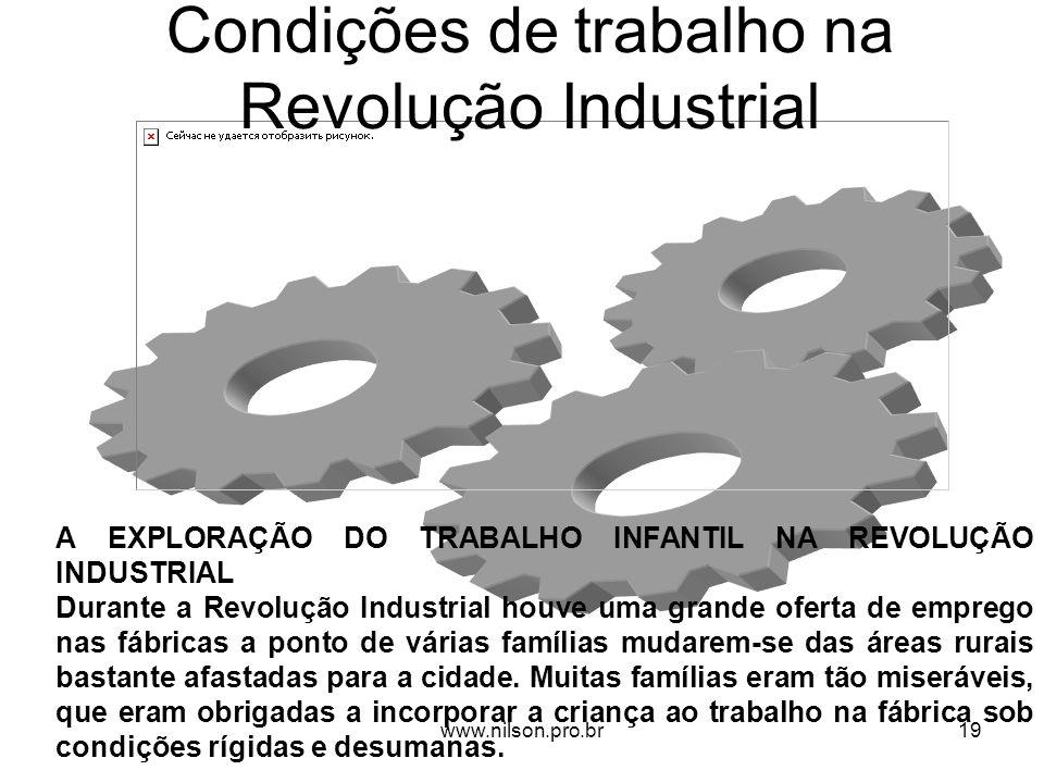 Condições de trabalho na Revolução Industrial A EXPLORAÇÃO DO TRABALHO INFANTIL NA REVOLUÇÃO INDUSTRIAL Durante a Revolução Industrial houve uma grand